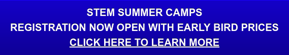 STEM Summer Camps Registration now open with Early Bird Prices Click here to Learn more